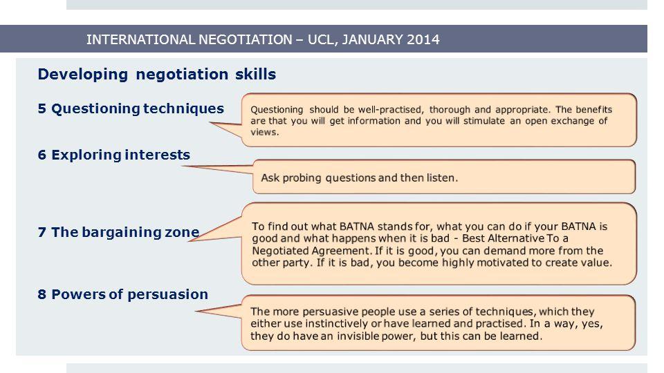 INTERNATIONAL NEGOTIATION – UCL, JANUARY 2014 Developing negotiation skills 9 Handling breakdowns 10 Closing the deal