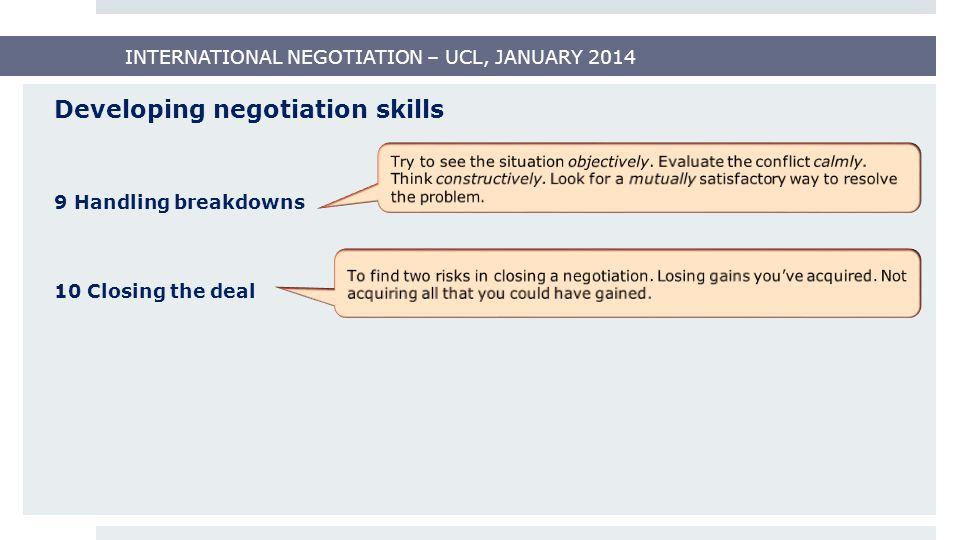INTERNATIONAL NEGOTIATION – UCL, JANUARY 2014 Distributive negotiation Parties compete over the fixed sum or value.