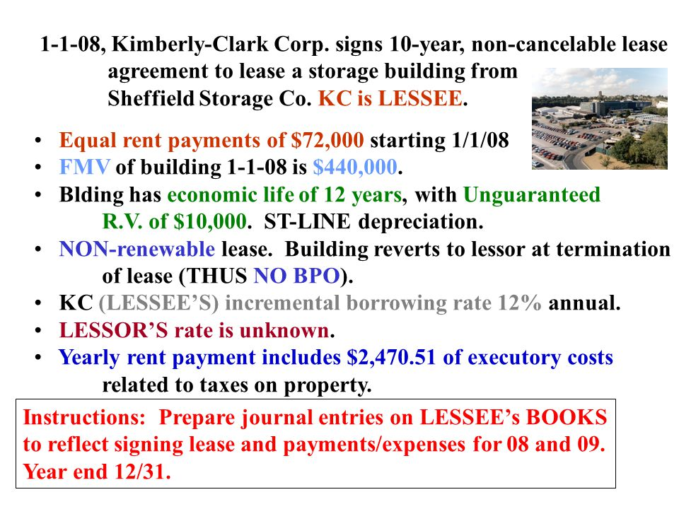 1-1-08, Kimberly-Clark Corp. signs 10-year, non-cancelable lease agreement to lease a storage building from Sheffield Storage Co. KC is LESSEE. Equal