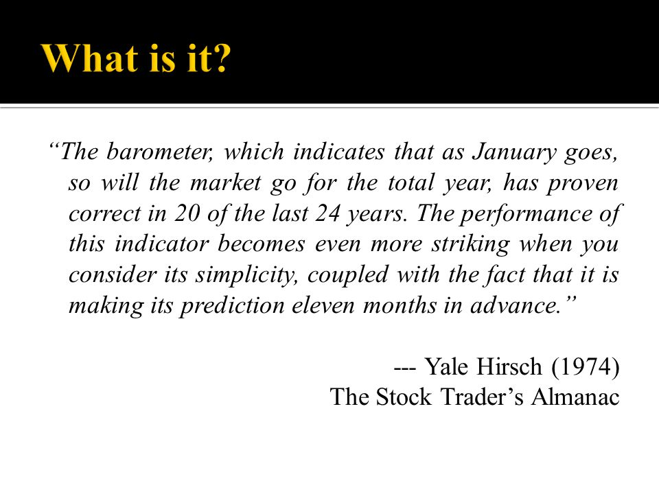 The barometer, which indicates that as January goes, so will the market go for the total year, has proven correct in 20 of the last 24 years.