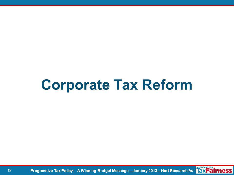 Progressive Tax Policy: A Winning Budget Message—January 2013—Hart Research for 15 Corporate Tax Reform