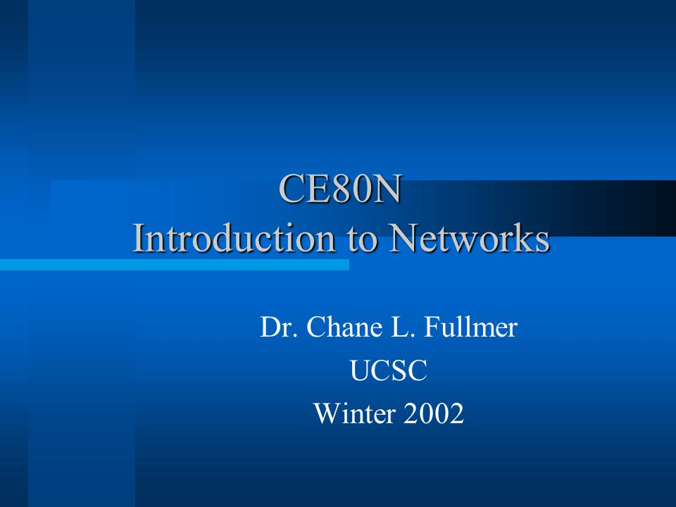 CE80N Introduction to Networks Dr. Chane L. Fullmer UCSC Winter 2002