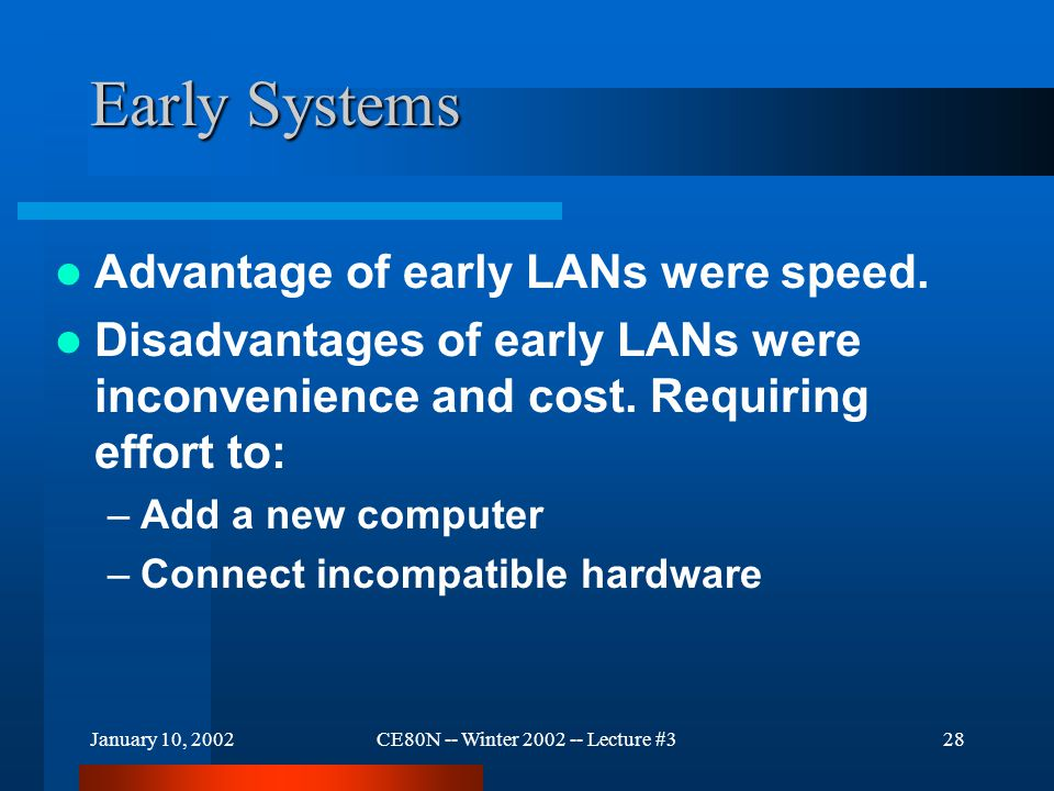 January 10, 2002CE80N -- Winter 2002 -- Lecture #328 Early Systems Advantage of early LANs were speed.