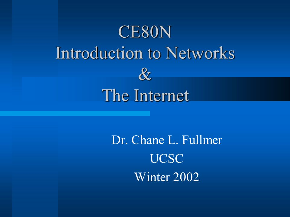 CE80N Introduction to Networks & The Internet Dr. Chane L. Fullmer UCSC Winter 2002