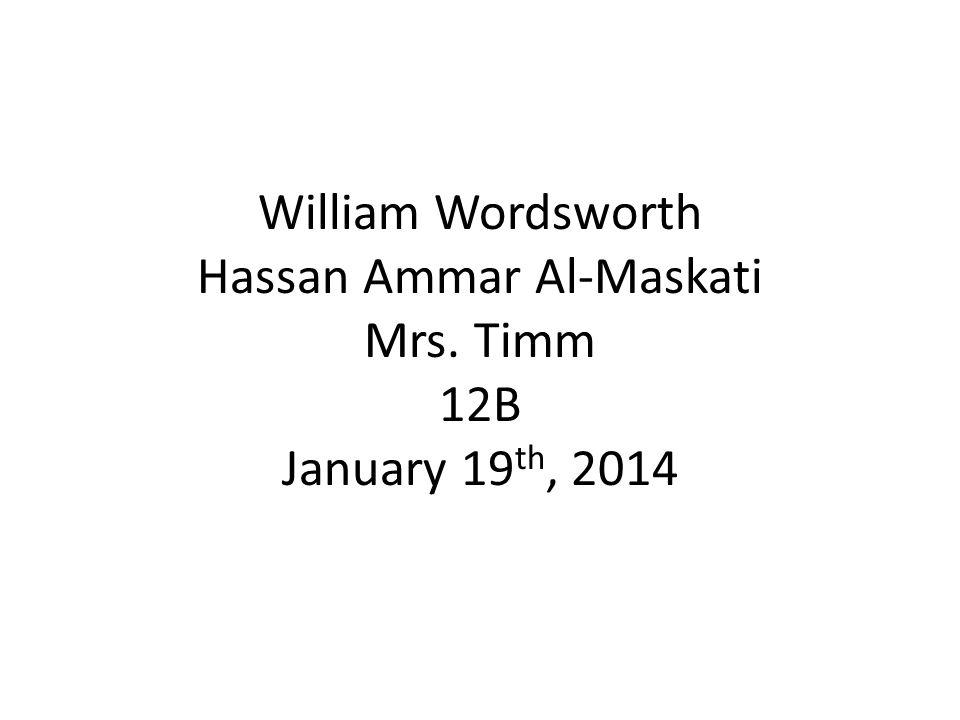 William Wordsworth Hassan Ammar Al-Maskati Mrs. Timm 12B January 19 th, 2014