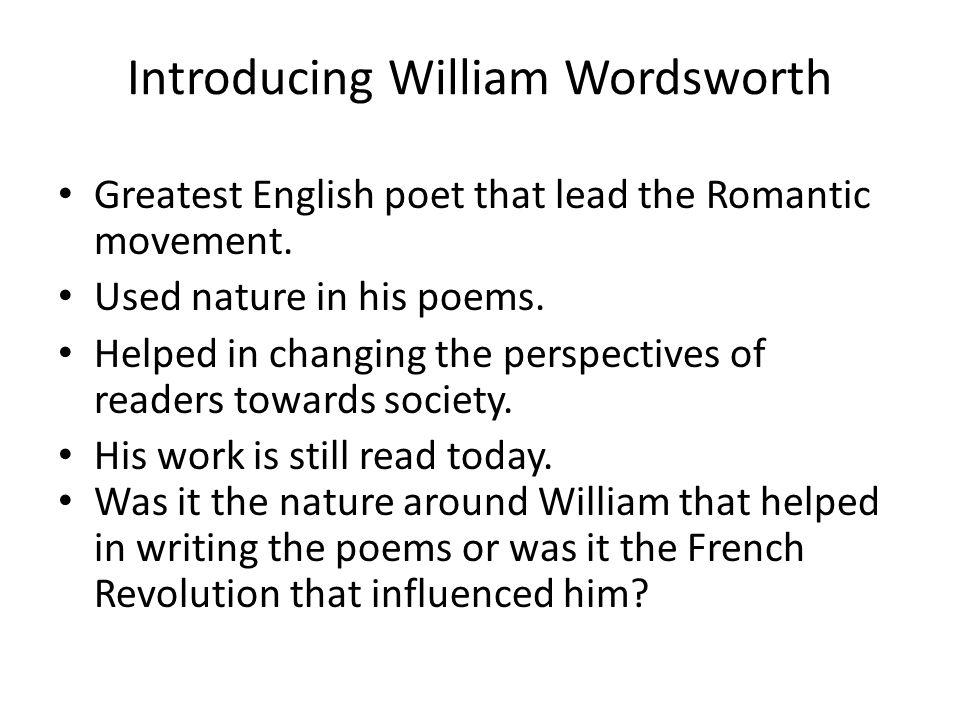 Introducing William Wordsworth Greatest English poet that lead the Romantic movement.