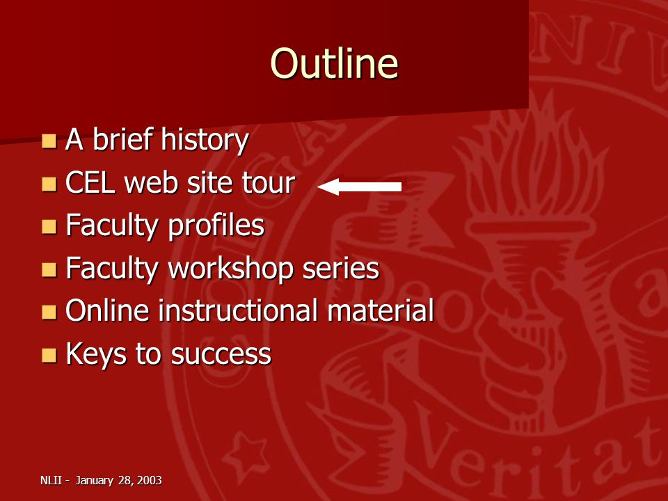 NLII - January 28, 2003 Outline A brief history A brief history CEL web site tour CEL web site tour Faculty profiles Faculty profiles Faculty workshop series Faculty workshop series Online instructional material Online instructional material Keys to success Keys to success