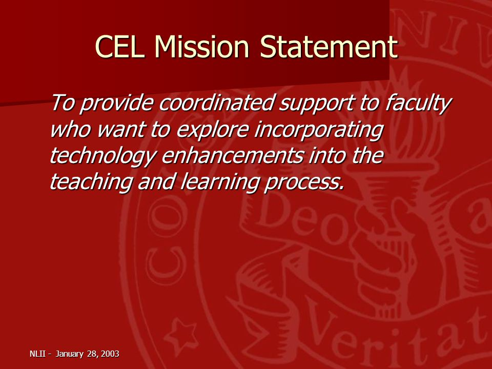 NLII - January 28, 2003 To provide coordinated support to faculty who want to explore incorporating technology enhancements into the teaching and learning process.
