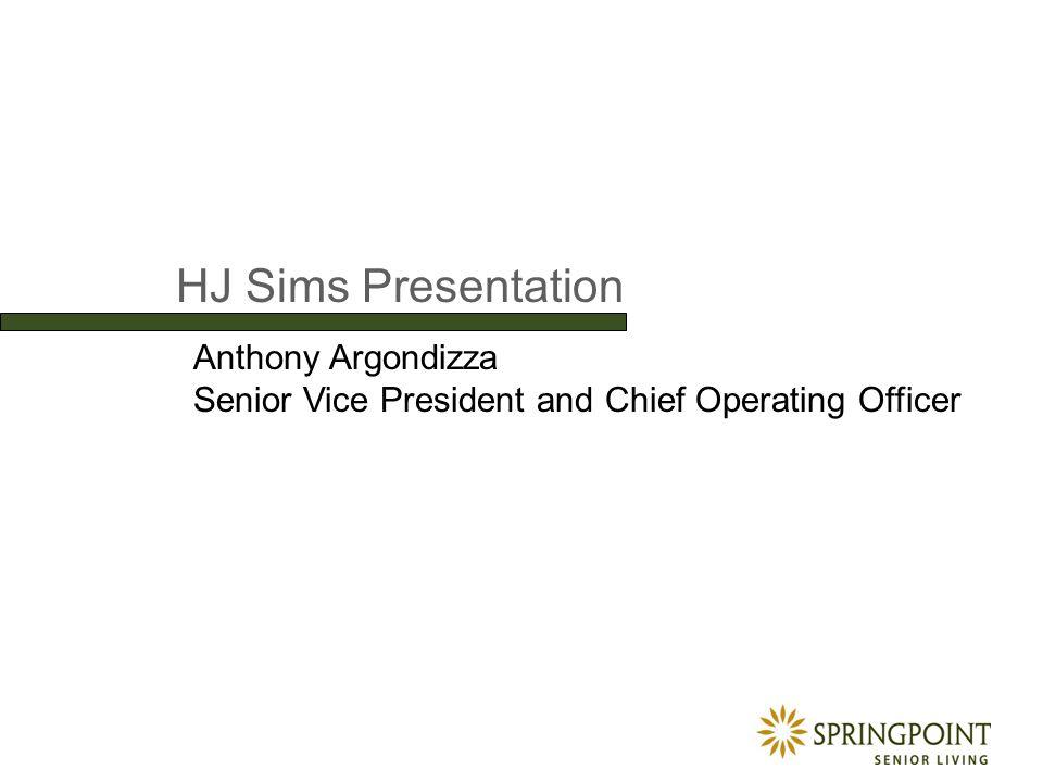 HJ Sims Presentation Anthony Argondizza Senior Vice President and Chief Operating Officer