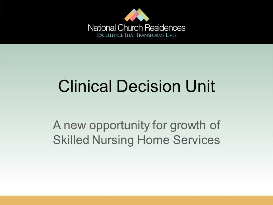 Clinical Decision Unit A new opportunity for growth of Skilled Nursing Home Services