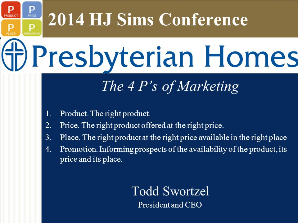 2014 HJ Sims Conference The 4 P's of Marketing 1.Product.
