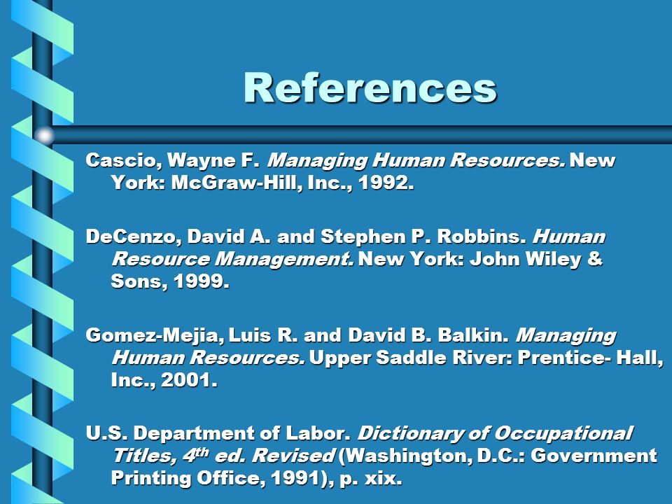 References Cascio, Wayne F. Managing Human Resources.