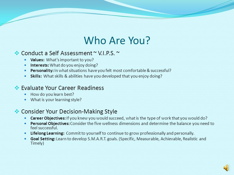 Who Are You. Conduct a Self Assessment ~ V.I.P.S.