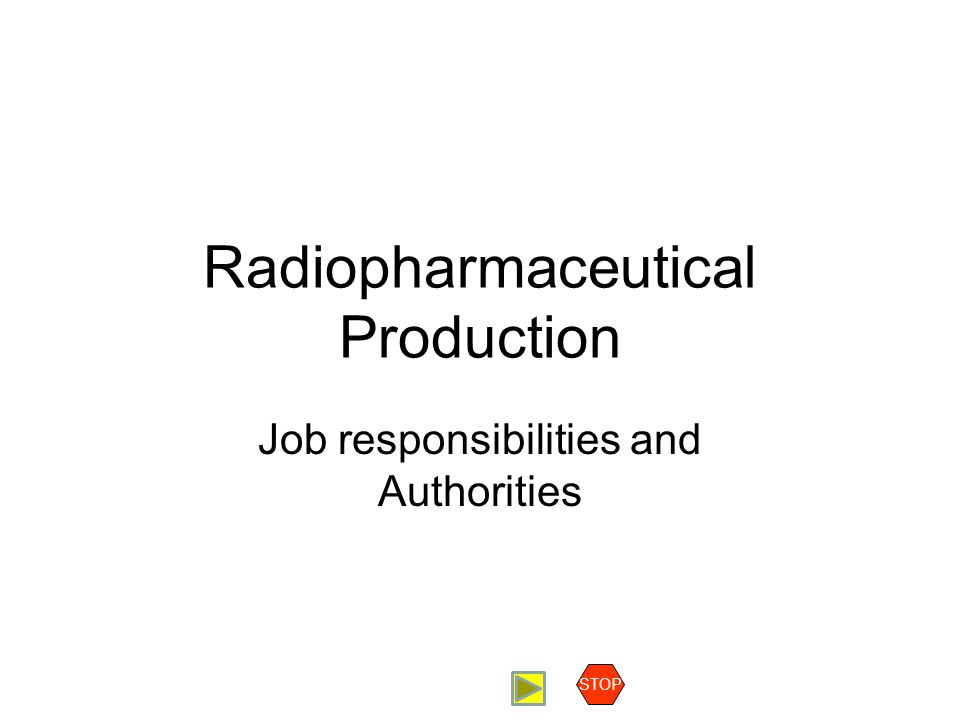 Radiopharmaceutical Production Job Responsibilities Contents Job responsibilities Key Personnel Shared Responsibilities Head of Production Head of Quality Control Authorized Person Training Potential Problems STOP Authorized Person Responsibilities: The authorized person is responsible for compliance with technical or regulatory requirements related to the quality of finished products and the approval of the release of the finished product for human use.