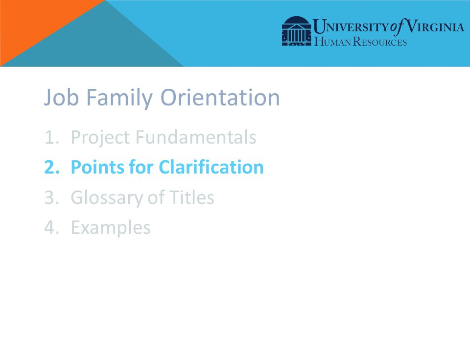 Job Family Orientation 1.Project Fundamentals 2.Points for Clarification 3.Glossary of Titles 4.Examples