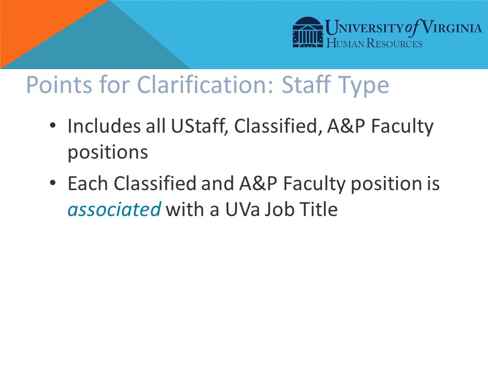 Points for Clarification: Staff Type Includes all UStaff, Classified, A&P Faculty positions Each Classified and A&P Faculty position is associated with a UVa Job Title