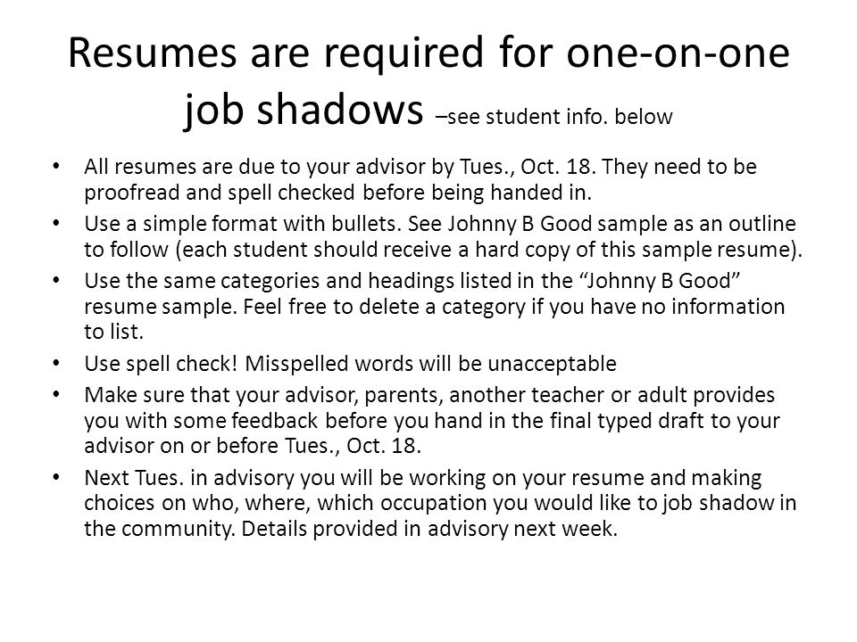 Resumes are required for one-on-one job shadows –see student info.