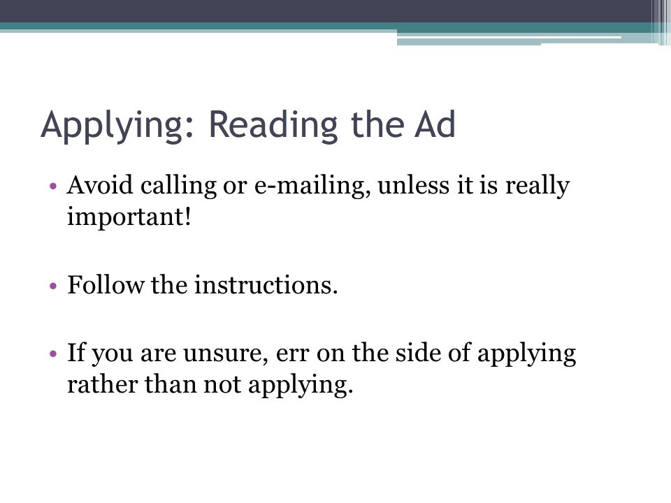 Applying: Reading the Ad Avoid calling or e-mailing, unless it is really important.