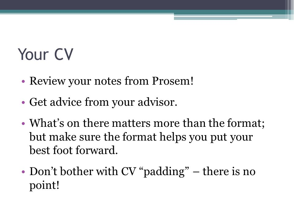 Your CV Review your notes from Prosem. Get advice from your advisor.