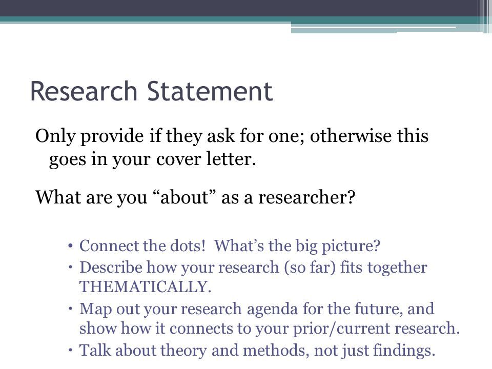 Research Statement Only provide if they ask for one; otherwise this goes in your cover letter.