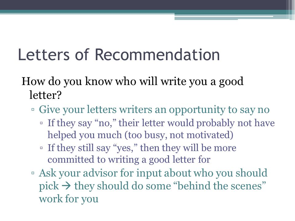 """Letters of Recommendation How do you know who will write you a good letter? ▫Give your letters writers an opportunity to say no ▫If they say """"no,"""" the"""