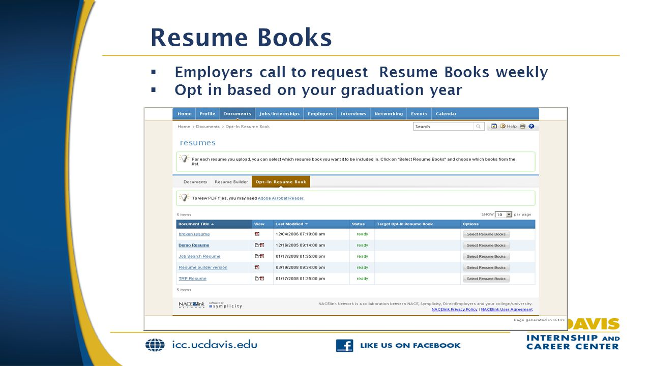 Resume Books  Employers call to request Resume Books weekly  Opt in based on your graduation year