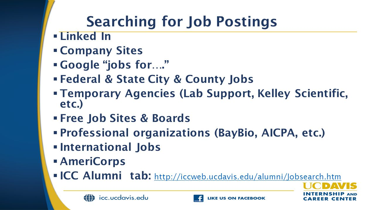 "Searching for Job Postings  Linked In  Company Sites  Google ""jobs for….""  Federal & State City & County Jobs  Temporary Agencies (Lab Support, K"