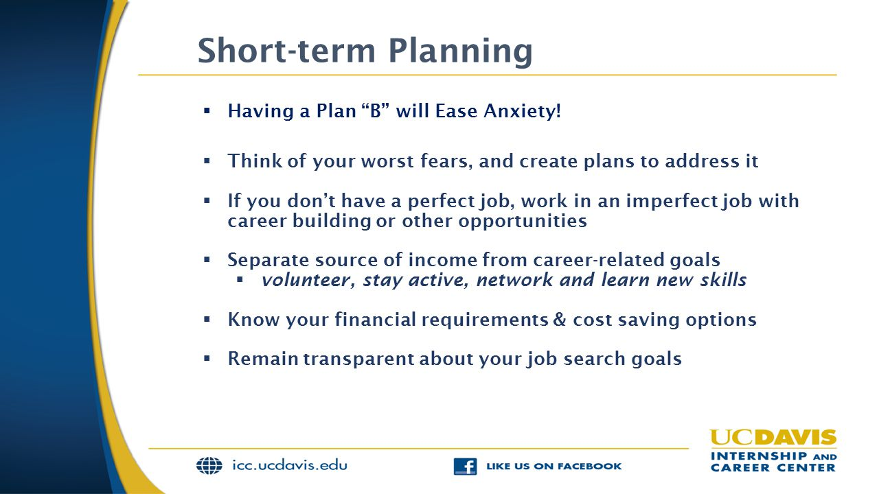 "Short-term Planning  Having a Plan ""B"" will Ease Anxiety!  Think of your worst fears, and create plans to address it  If you don't have a perfect j"