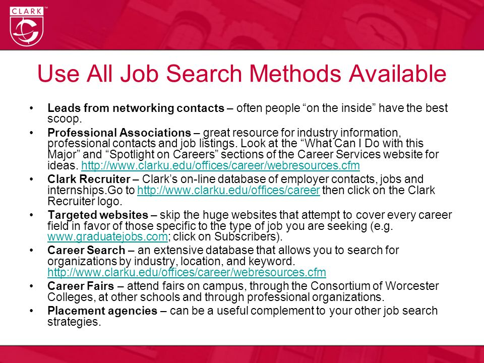 Use All Job Search Methods Available Leads from networking contacts – often people on the inside have the best scoop.