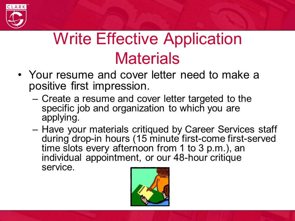 Write Effective Application Materials Your resume and cover letter need to make a positive first impression.
