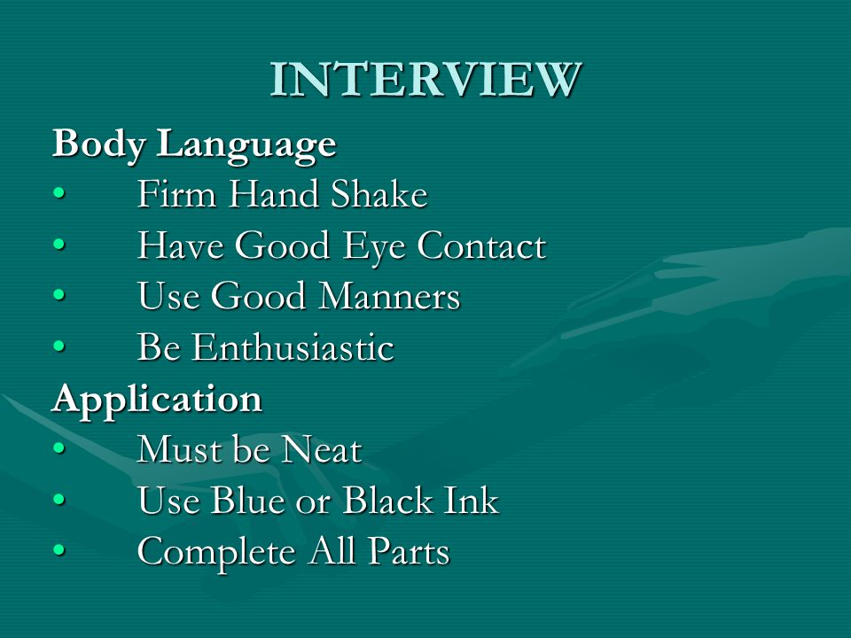 Body Language Firm Hand ShakeFirm Hand Shake Have Good Eye ContactHave Good Eye Contact Use Good MannersUse Good Manners Be EnthusiasticBe Enthusiasti
