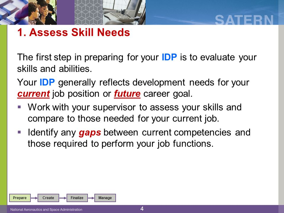 1. Assess Skill Needs The first step in preparing for your IDP is to evaluate your skills and abilities. Your IDP generally reflects development needs
