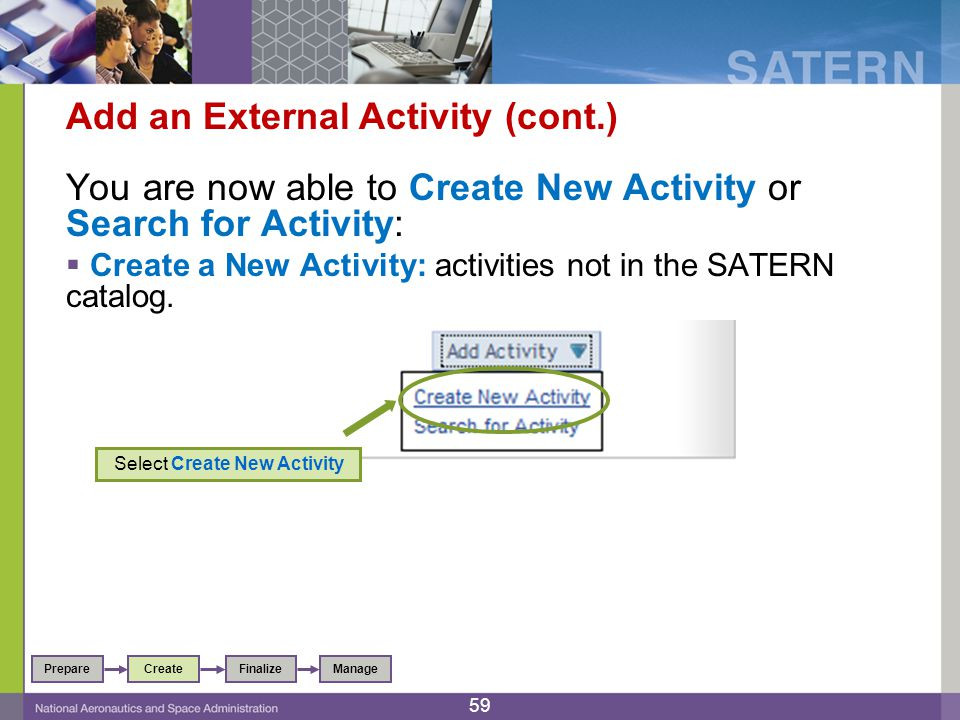 Add an External Activity (cont.) You are now able to Create New Activity or Search for Activity:  Create a New Activity: activities not in the SATERN catalog.