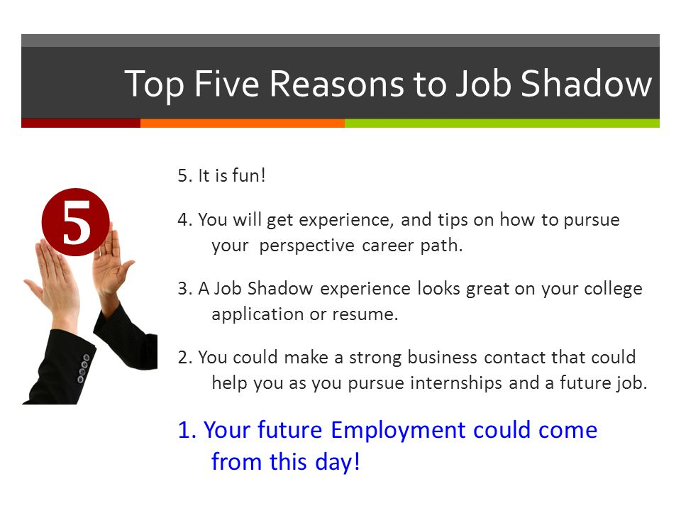 Top Five Reasons to Job Shadow 5.It is fun. 4.