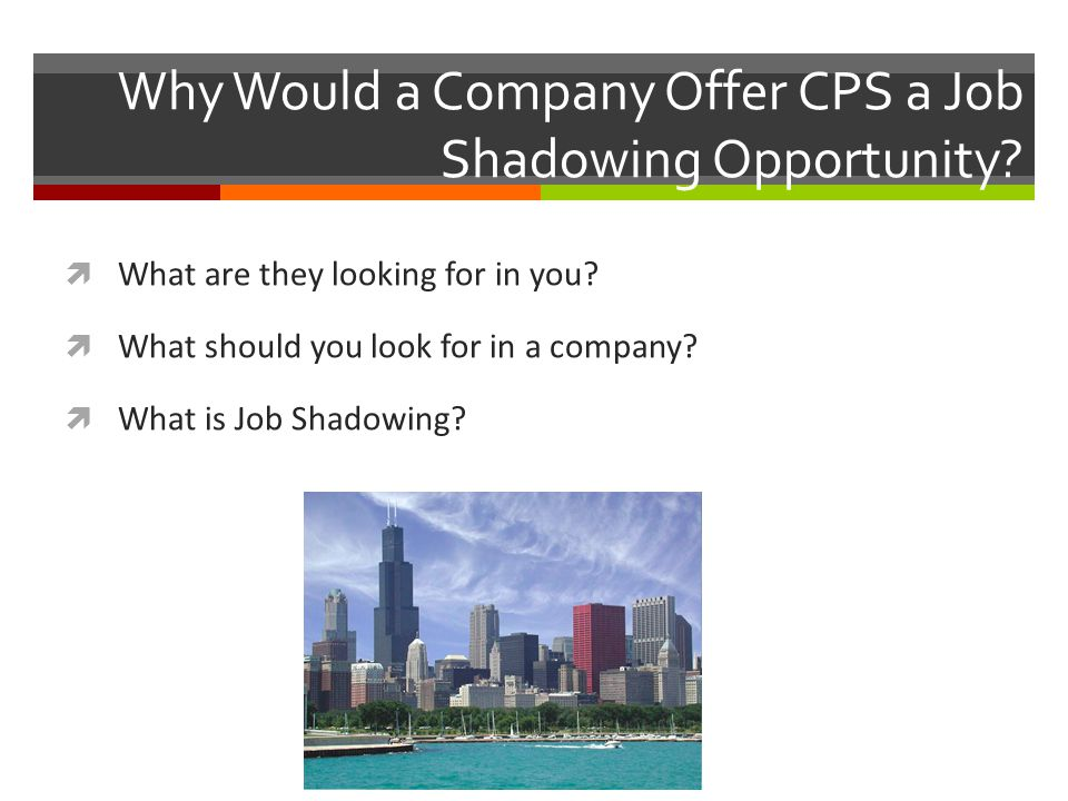 Why Would a Company Offer CPS a Job Shadowing Opportunity.