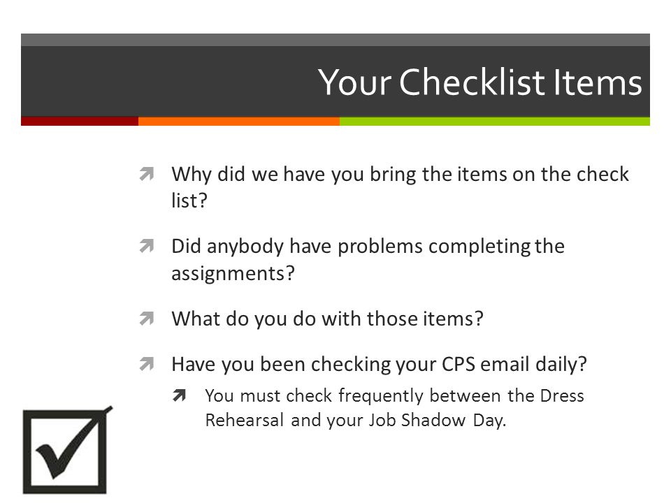 Your Checklist Items  Why did we have you bring the items on the check list.