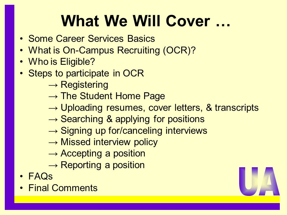 What We Will Cover … Some Career Services Basics What is On-Campus Recruiting (OCR)? Who is Eligible? Steps to participate in OCR → Registering → The