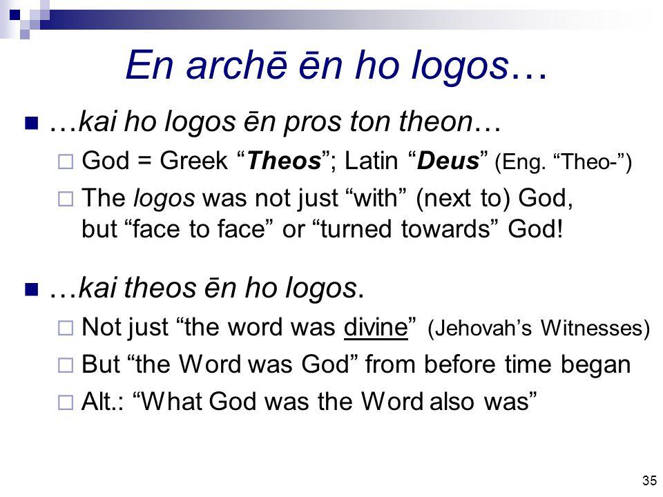 35 En archē ēn ho logos… …kai ho logos ēn pros ton theon…  God = Greek Theos ; Latin Deus (Eng.