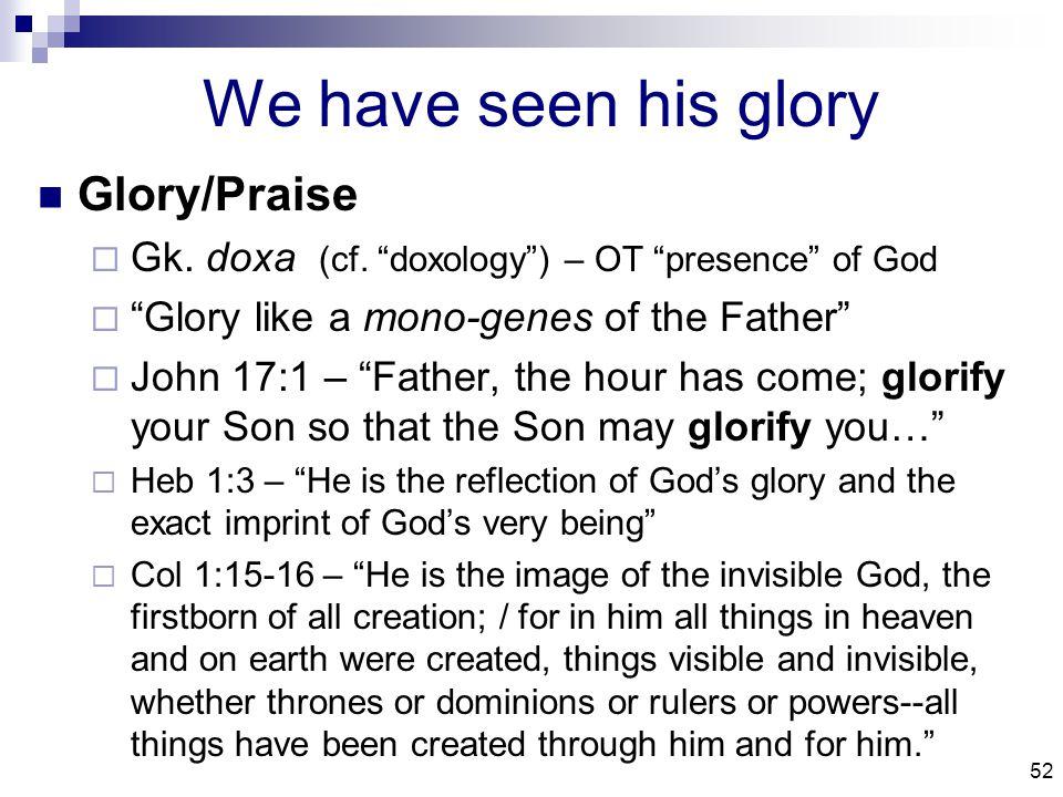 52 We have seen his glory Glory/Praise  Gk. doxa (cf.