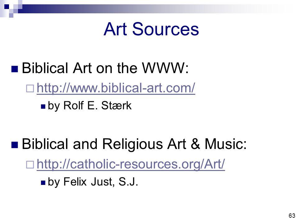 63 Art Sources Biblical Art on the WWW:  http://www.biblical-art.com/ http://www.biblical-art.com/ by Rolf E.