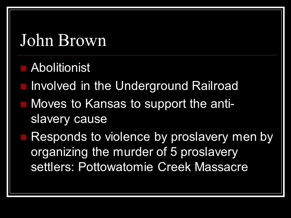 John Brown's Raid on Harper's Ferry Planned a raid on a Federal arsenal Wanted to distribute weapons to slaves Didn't happen: Brown and his men were mostly captured or killed within 36 hours Brown was ultimately hanged