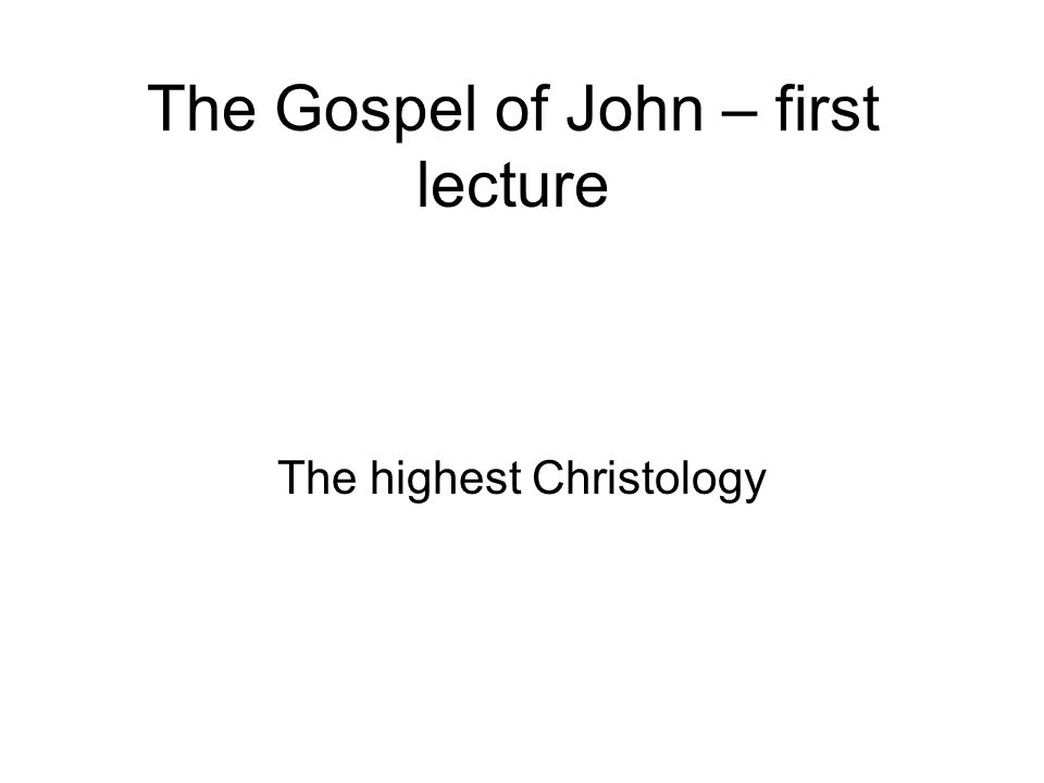 The Gospel of John – first lecture The highest Christology