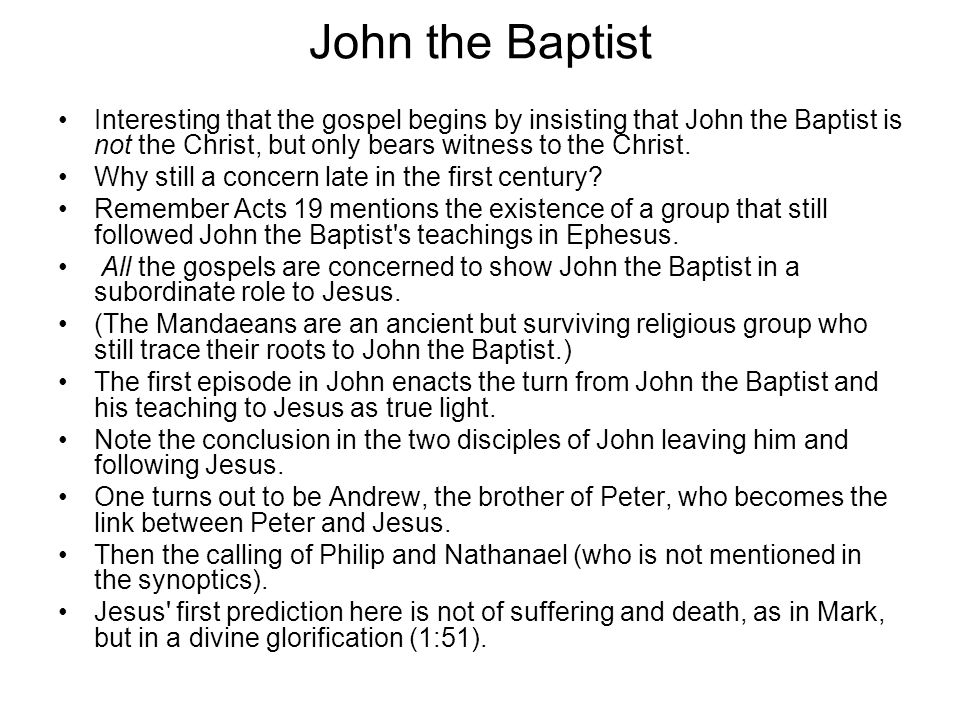 John the Baptist Interesting that the gospel begins by insisting that John the Baptist is not the Christ, but only bears witness to the Christ. Why st