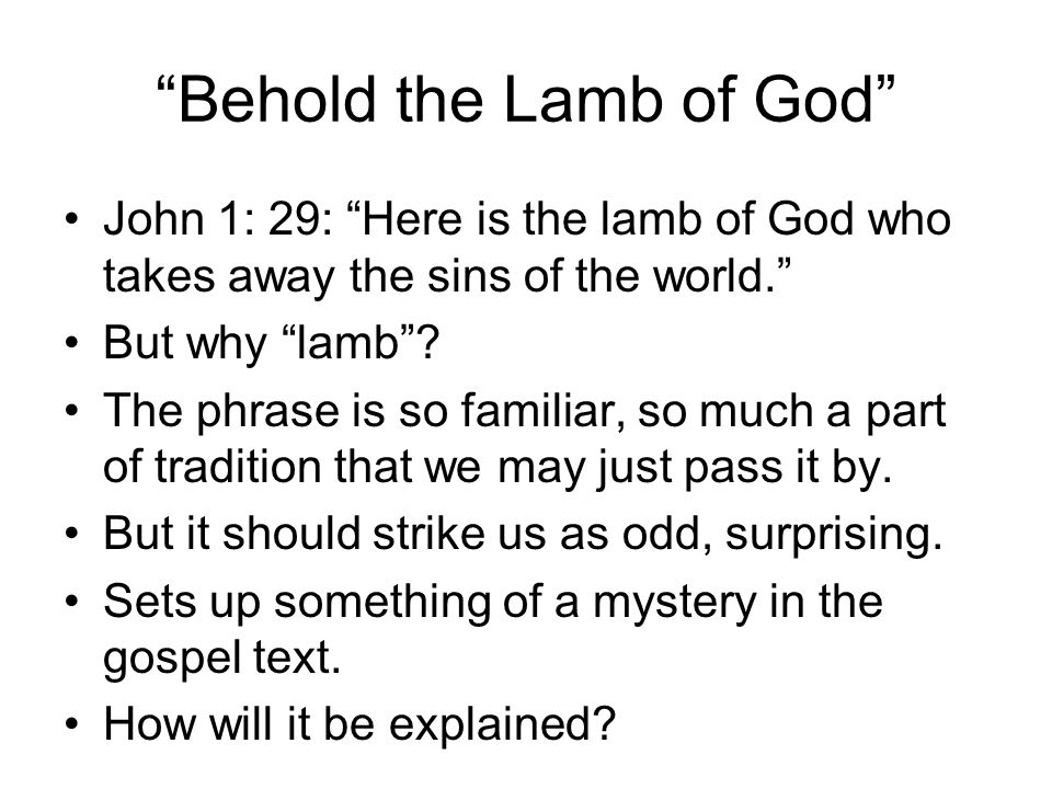"""""""Behold the Lamb of God"""" John 1: 29: """"Here is the lamb of God who takes away the sins of the world."""" But why """"lamb""""? The phrase is so familiar, so muc"""
