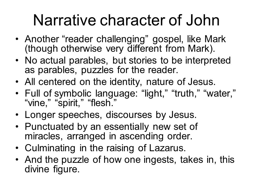 """Narrative character of John Another """"reader challenging"""" gospel, like Mark (though otherwise very different from Mark). No actual parables, but storie"""