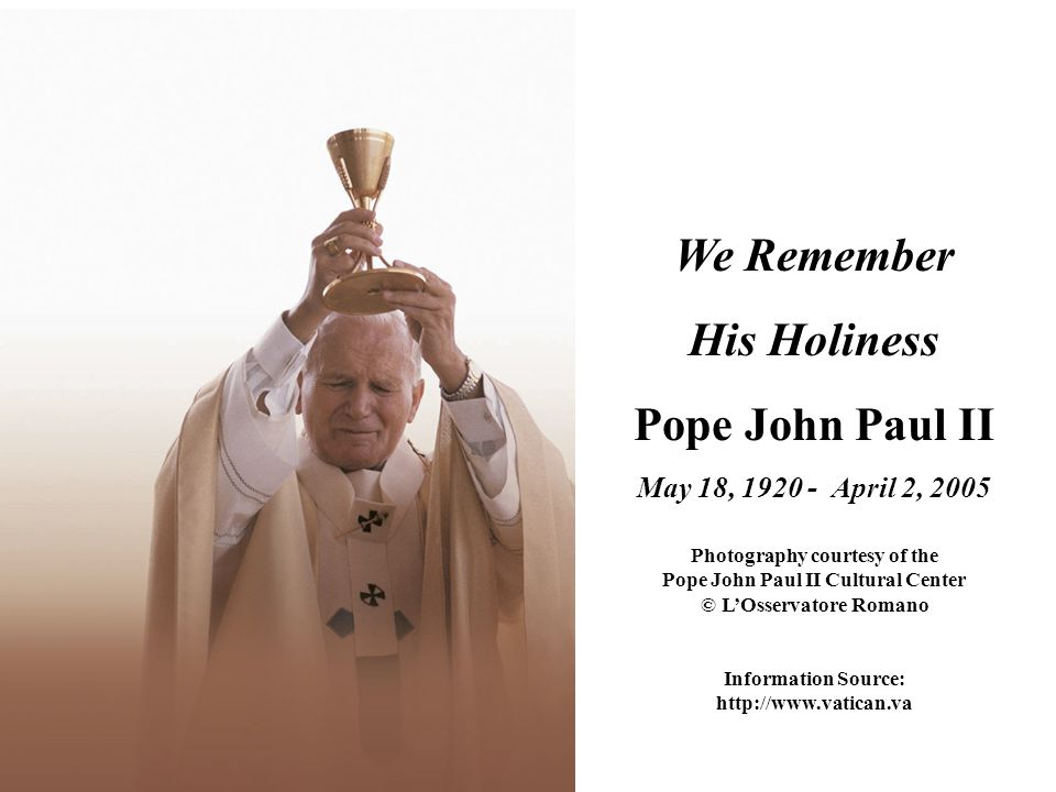We Remember His Holiness Pope John Paul II May 18, April 2, 2005 Photography courtesy of the Pope John Paul II Cultural Center © L'Osservatore Romano Information Source: