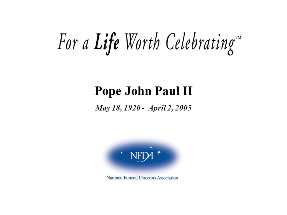 Pope John Paul II May 18, 1920 - April 2, 2005