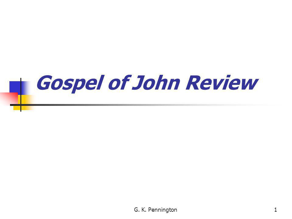 G. K. Pennington1 Gospel of John Review