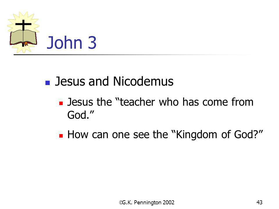 " G.K. Pennington 2002 43 John 3 Jesus and Nicodemus Jesus the ""teacher who has come from God."" How can one see the ""Kingdom of God?"""