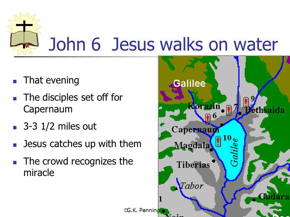  G.K. Pennington 2002 62 John 6 Jesus walks on water That evening The disciples set off for Capernaum 3-3 1/2 miles out Jesus catches up with them Th